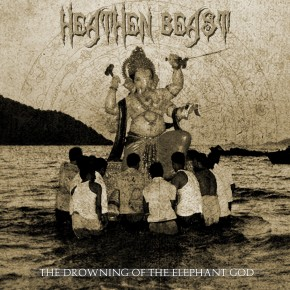 Heathen Beast - The Drowning Of The Elephant God [2012]